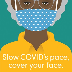Slow COVID's pace, cover your face